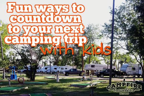 Campfire Travelers - Fun ways to countdown to your next camping trip with kids