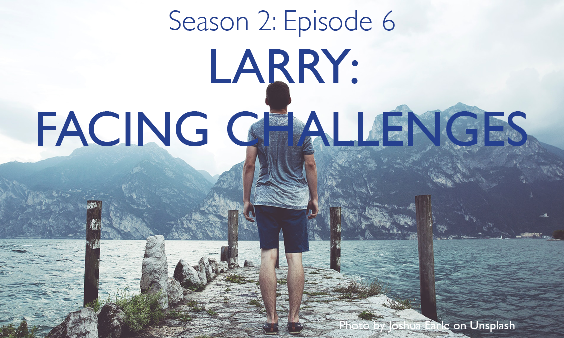 Larry- Facing Challenges2.png