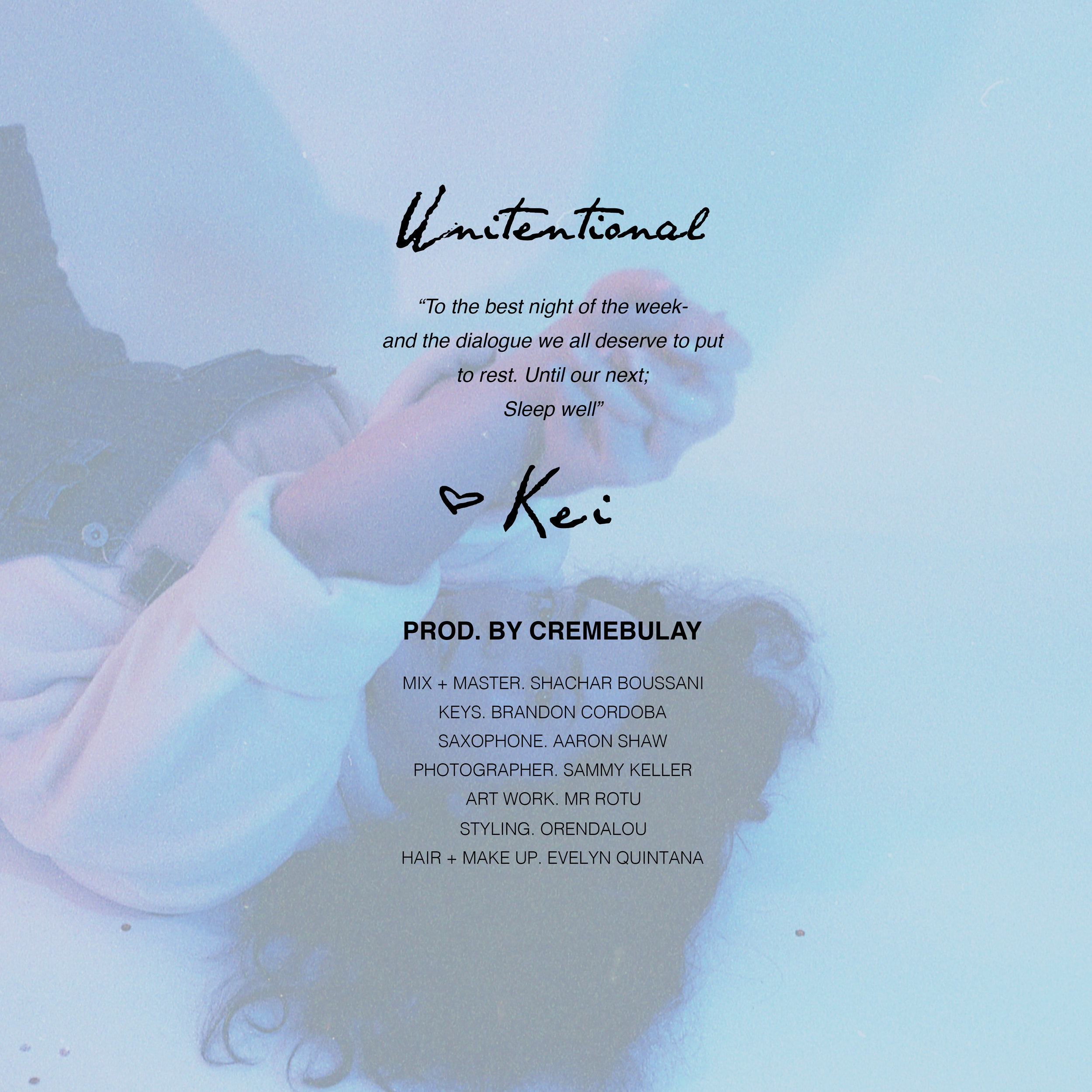 """UNINTENTIONAL- an introductory single to a series of """"one-off"""" projects created and produced by Katrina """"Cremebulay"""" and """"Kei"""". This first track finds relation to nuanced moments of memories, men, family, and issues of self. These, essentially, the caution and ambiguity of life and situations that we so often find ourselves in, are some of the many questions that are asked in the single, even if there are no answers. Through the influence and shape of free jazz, UNINTENTIONAL provides a dialogue of sentiment between lyricism and live instrumentation. At length of 4 minutes and 26 seconds, Kei aims to stimulate thought and digestion of the results of intent (or lack thereof) as well as moving forward into new situations and environments controlled primarily by intentions; whether those belong to us or those around us. This busy lullaby presents a small grip on to what little we can control in life, such as making sure our lips always shine."""