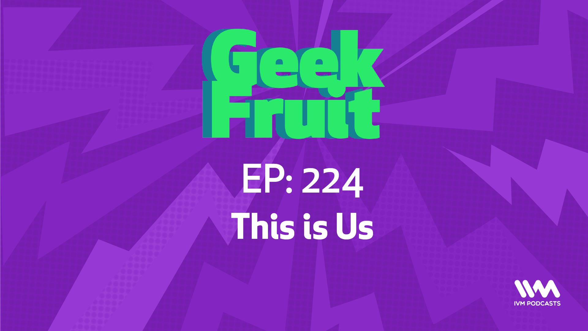 GeekFruitEpisode224.png
