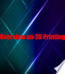 Book: Overview on 3D Printing