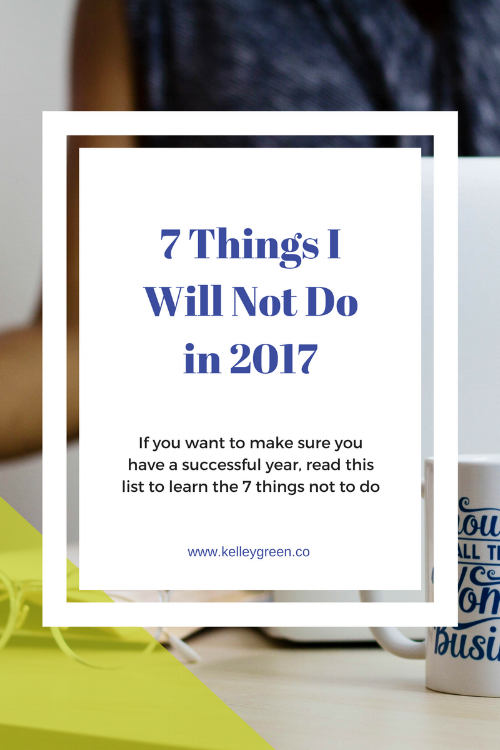 Learn 7 Things I Will Not Do in 2017 for a successful year