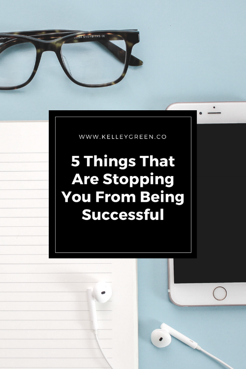 5 Things That Are Stopping You From Being Successful