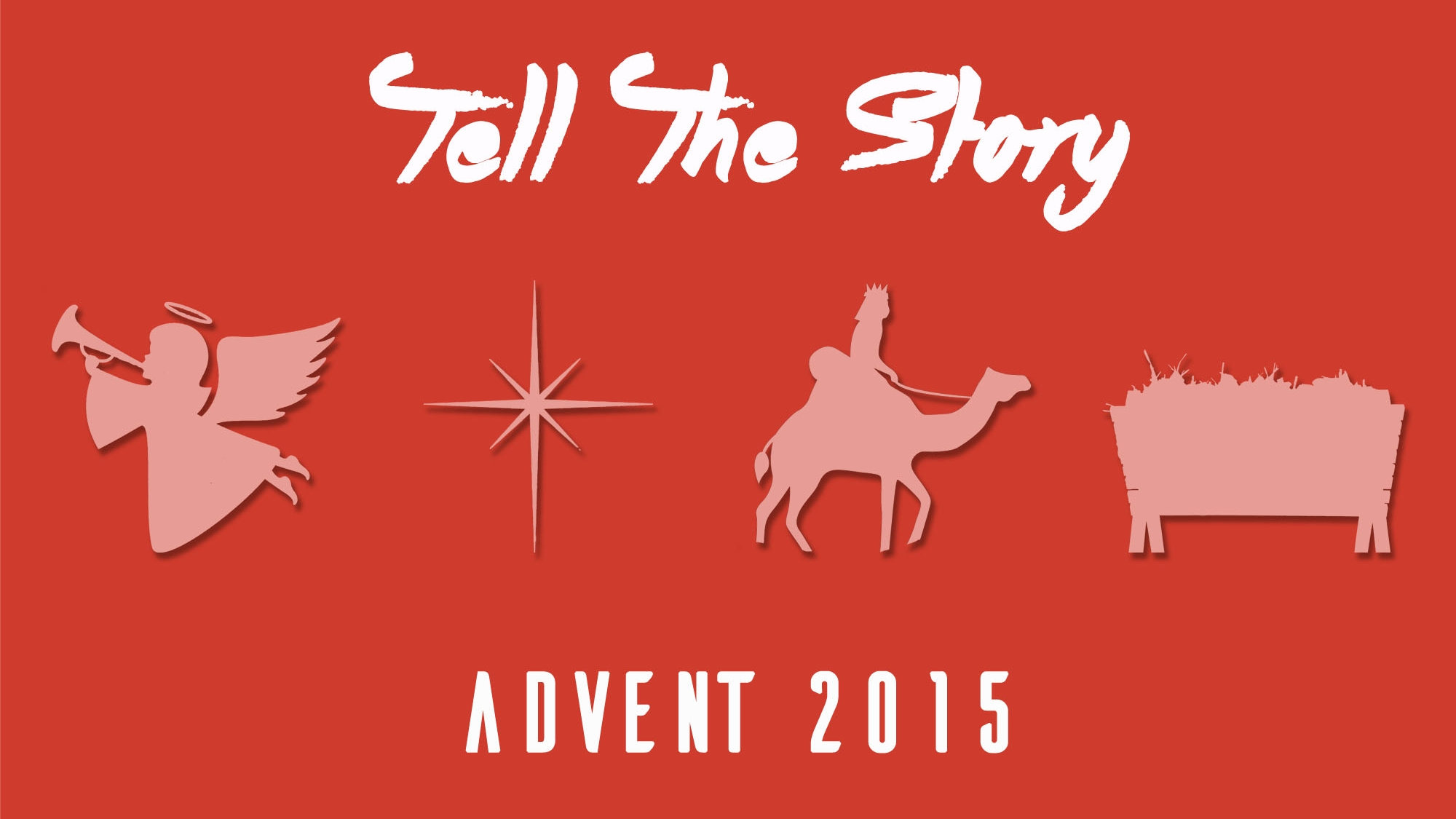 Tell The Story: Advent 2015