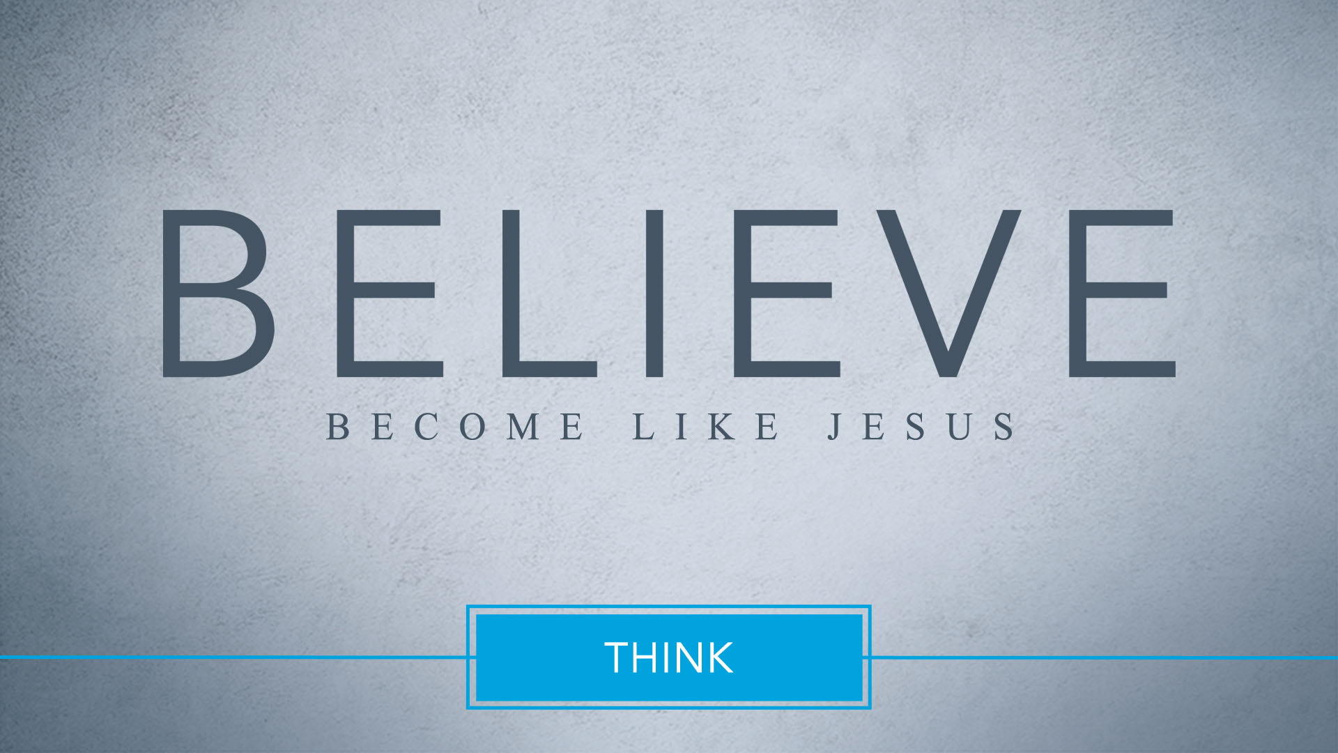 Believe – Think