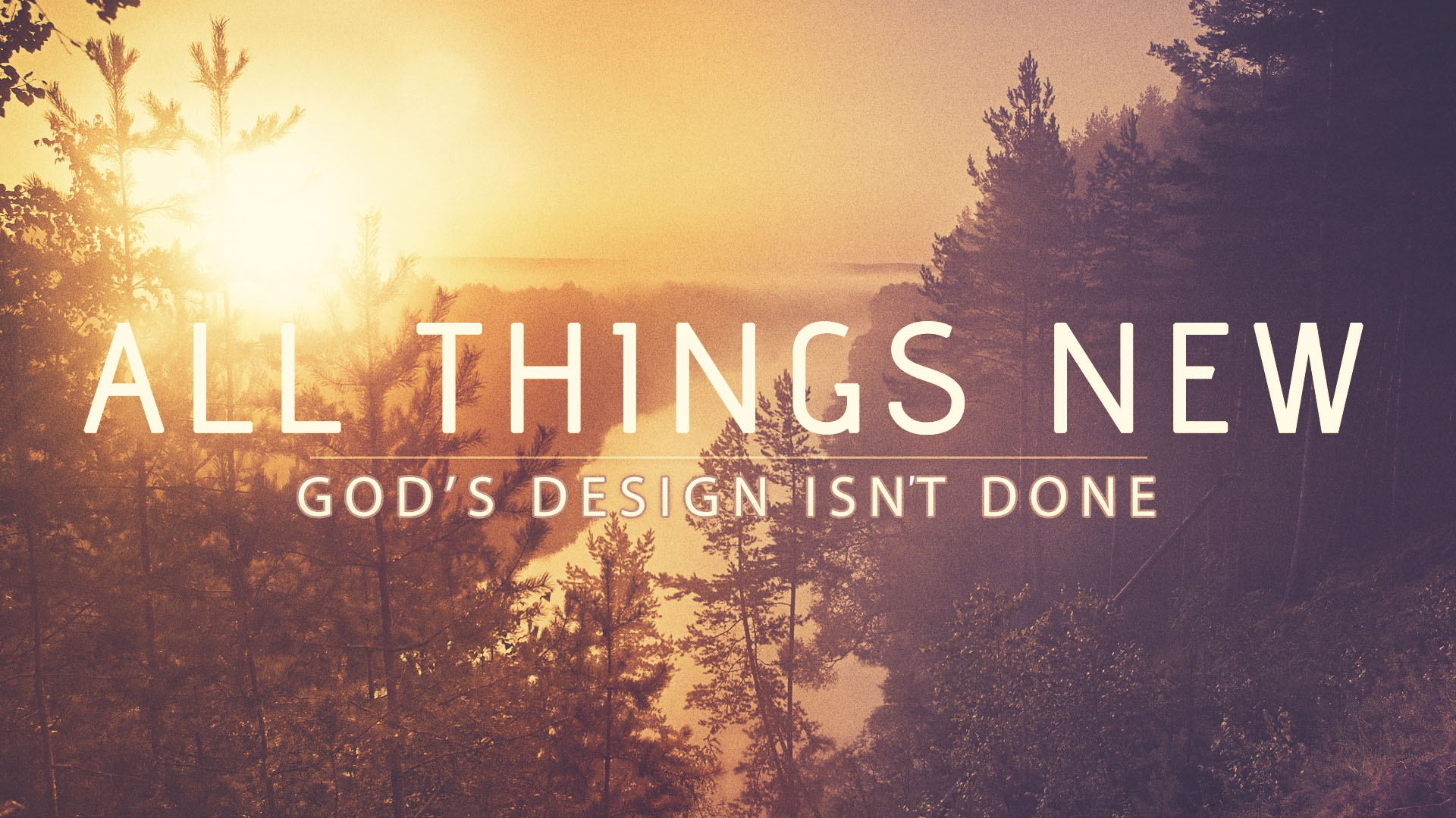 All Things New:  God's Design isn't Done