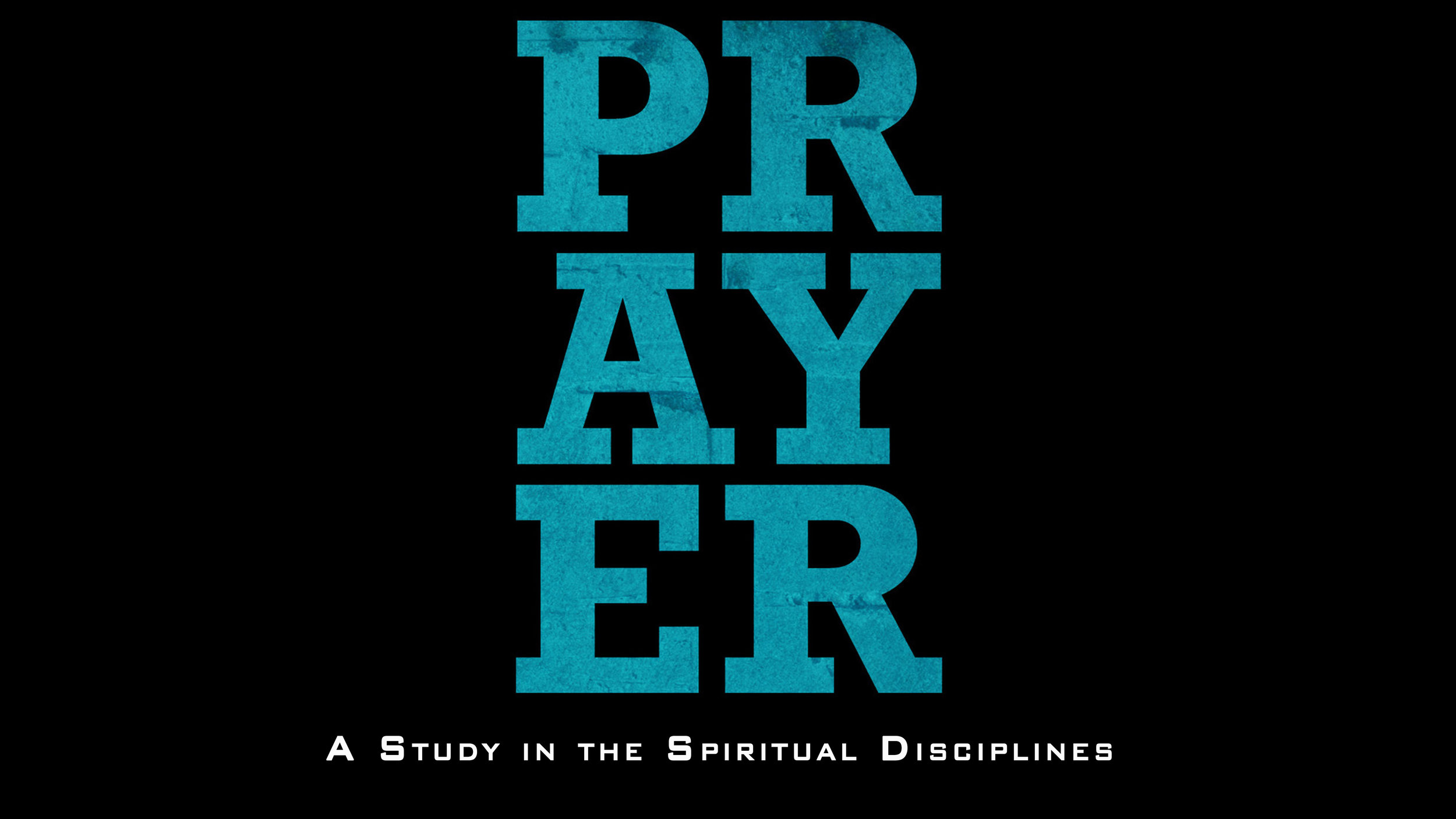 Prayer: A study in the Spiritual Disiplines