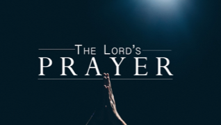 The Lord's Prayer:  Pray Like Jesus