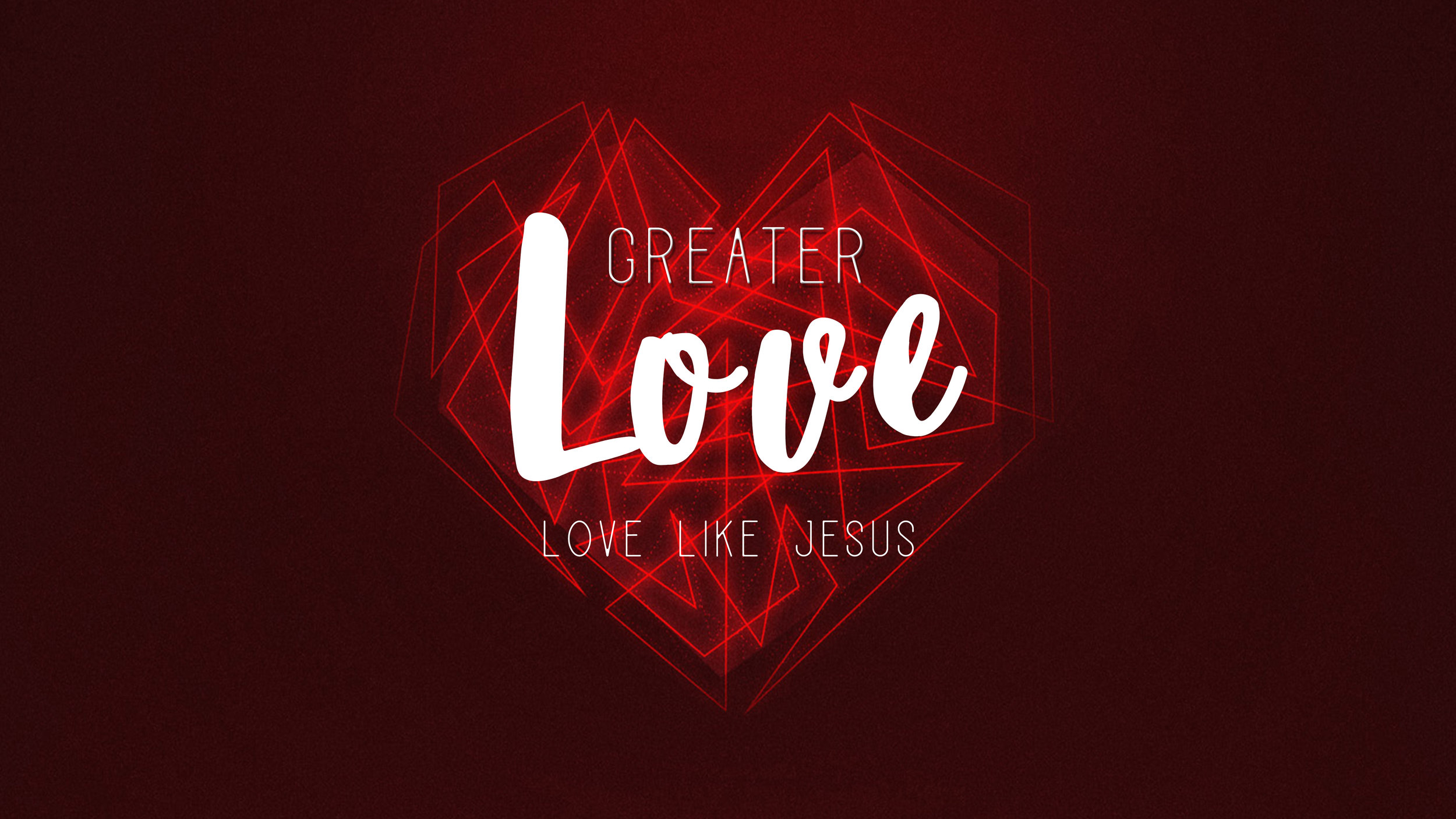 Greater Love: Love Like Jesus