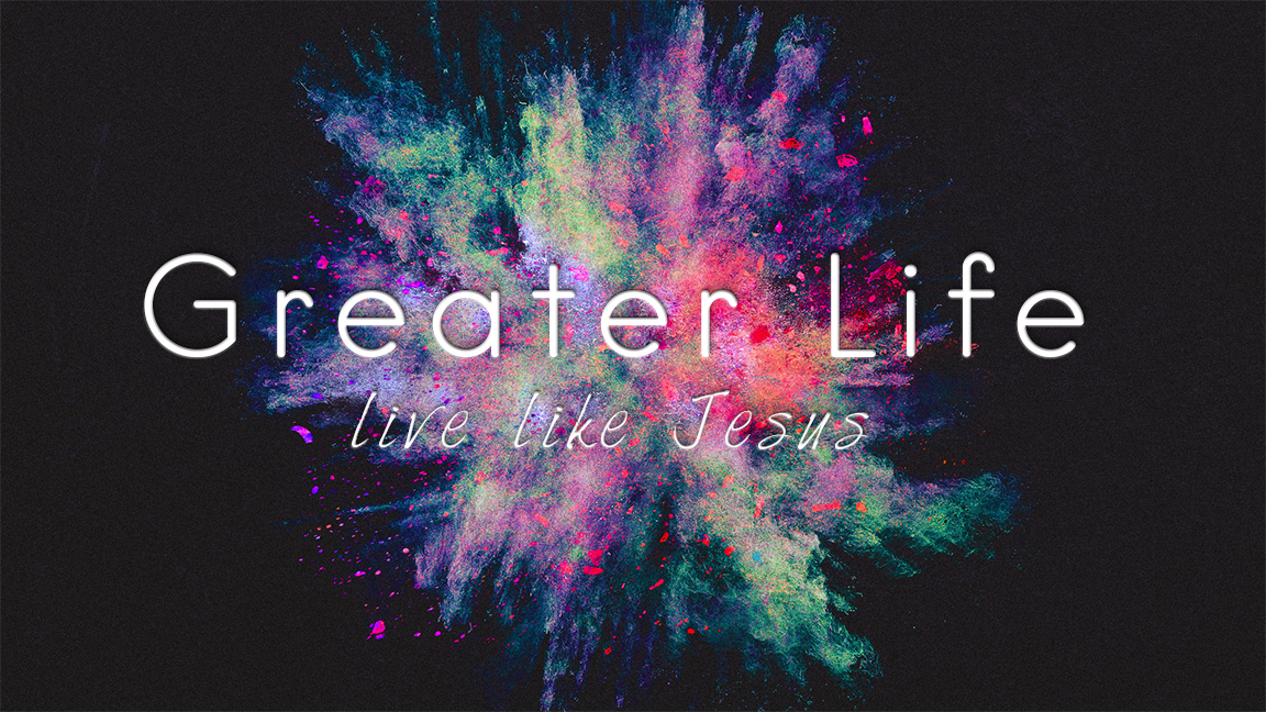 Greater Life:  Live Like Jesus