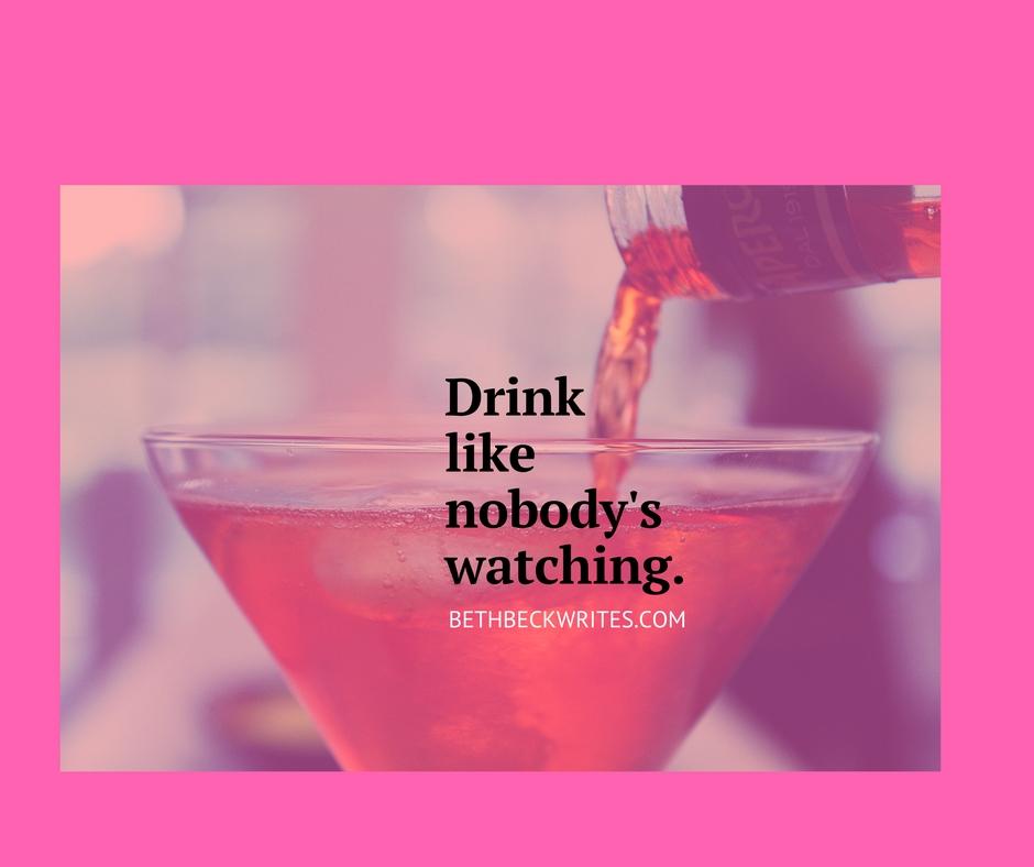 Drink like nobody's watching.-2.jpg