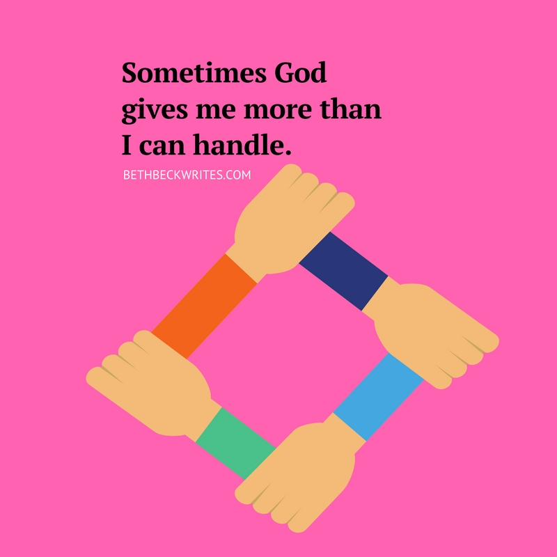 Sometimes God gives us more than we can handle..jpg