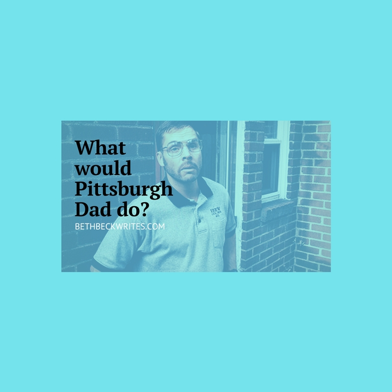 What would Pittsburgh Dad do?.jpg