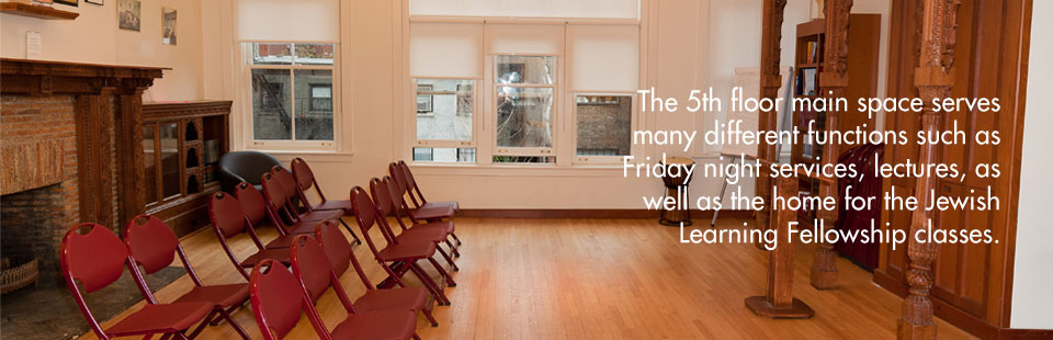 The fifth floor main space serves many different functions such as Friday night services, lectures, as well as the home for the Jewish Learning Fellowship classes.