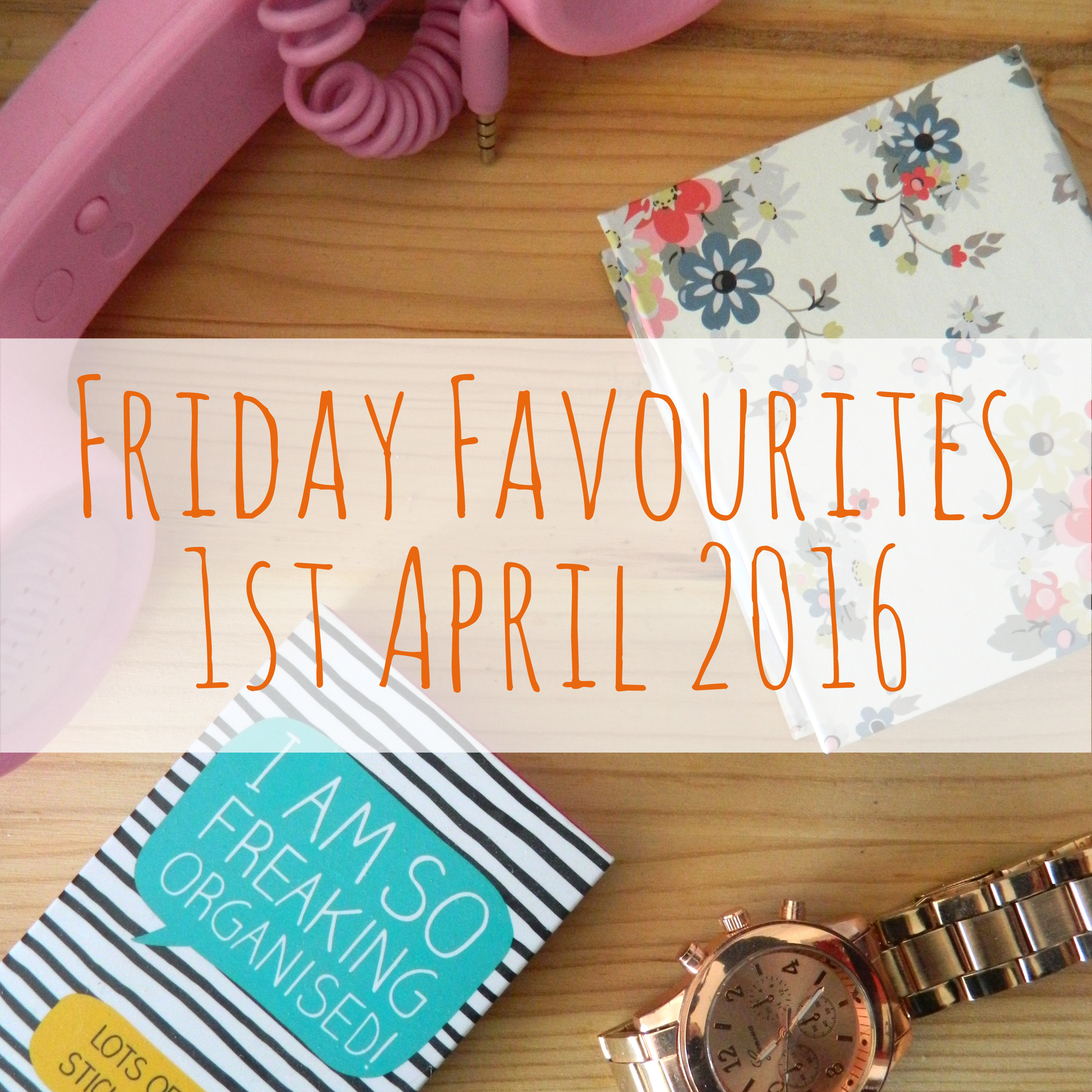Friday Favourite promo flatlay - 01.04.16