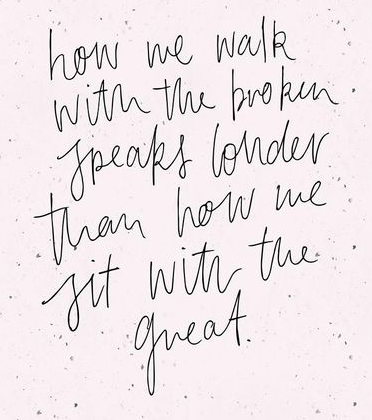 Walk With The Broken Quote from Pinterest.