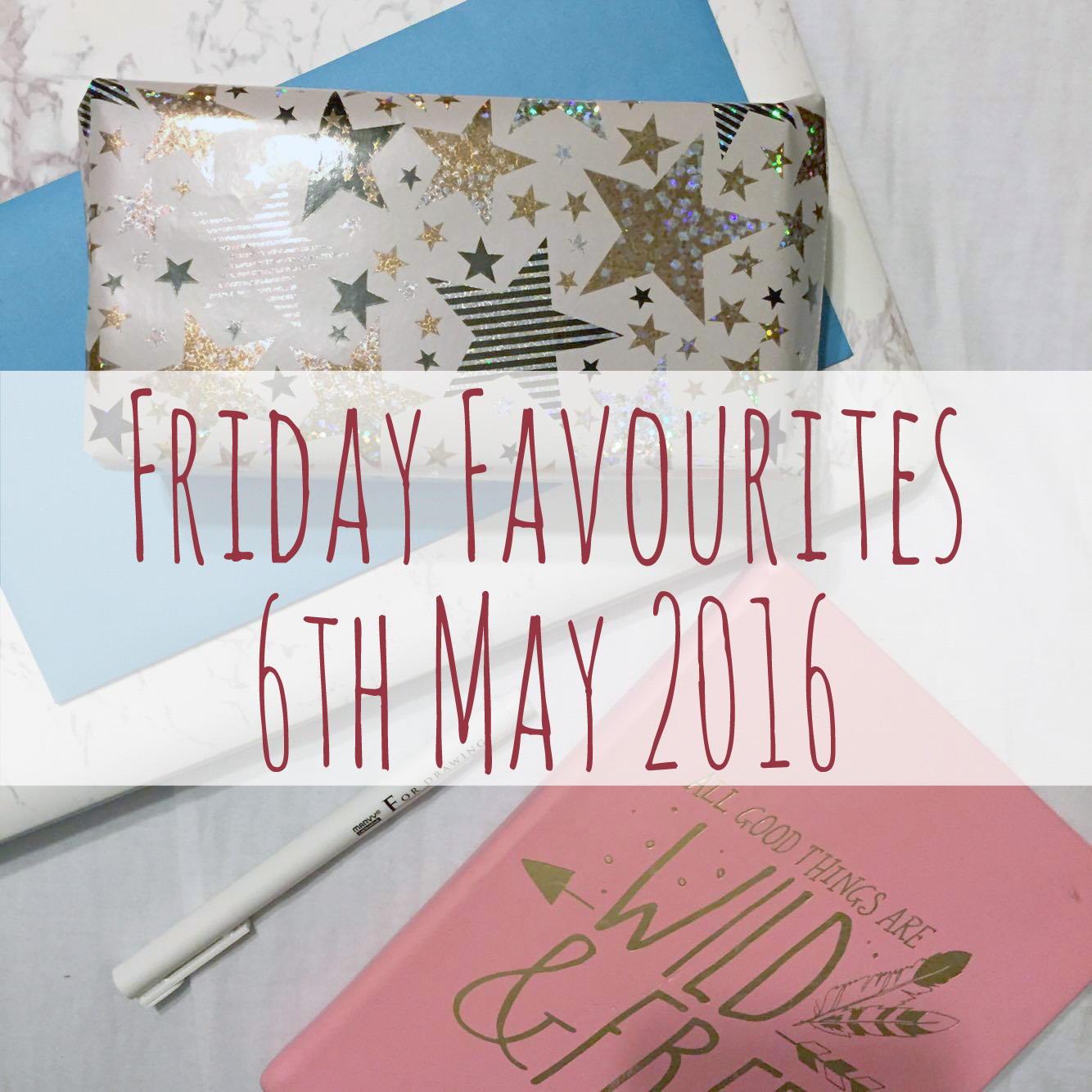 Friday Favourites 6th May 2016.