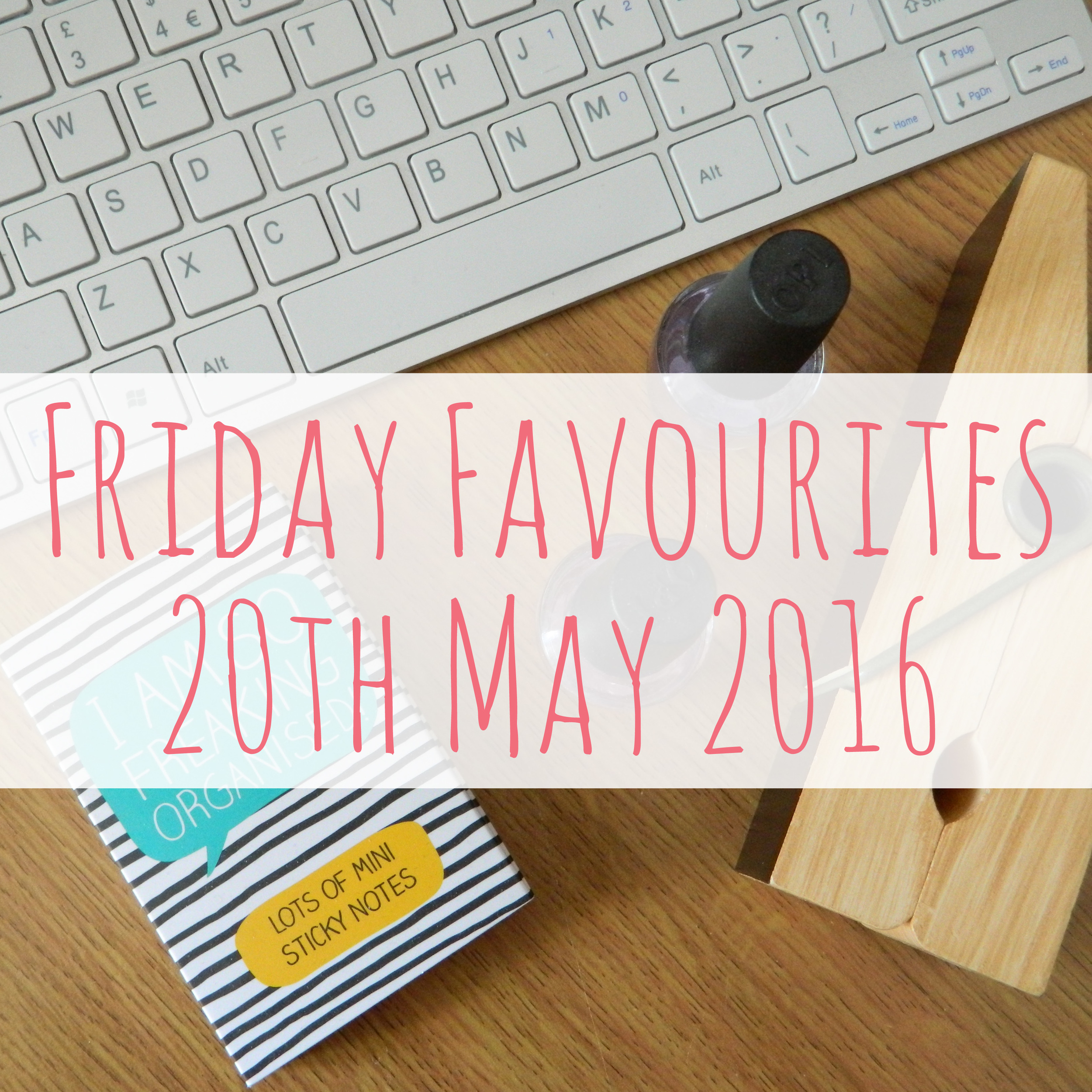 Friday Favourites 20th May 2016.