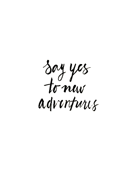 Say Yes To New Adventures - Pinned from.
