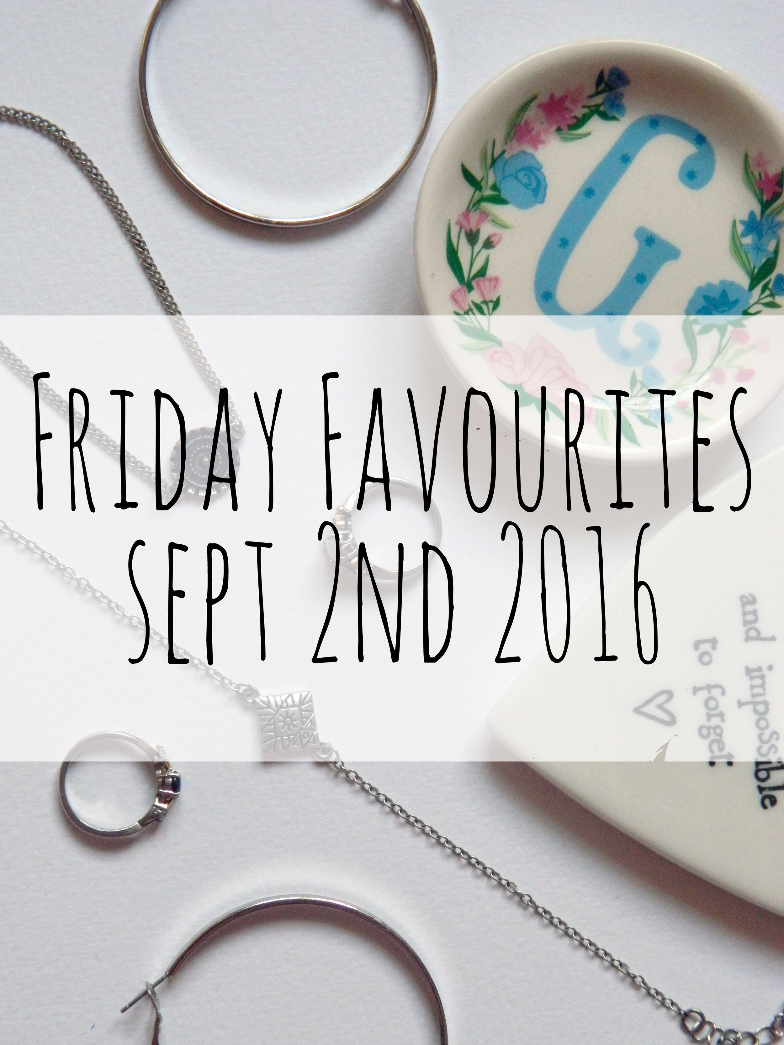 Friday Favourites 2nd September 2016.