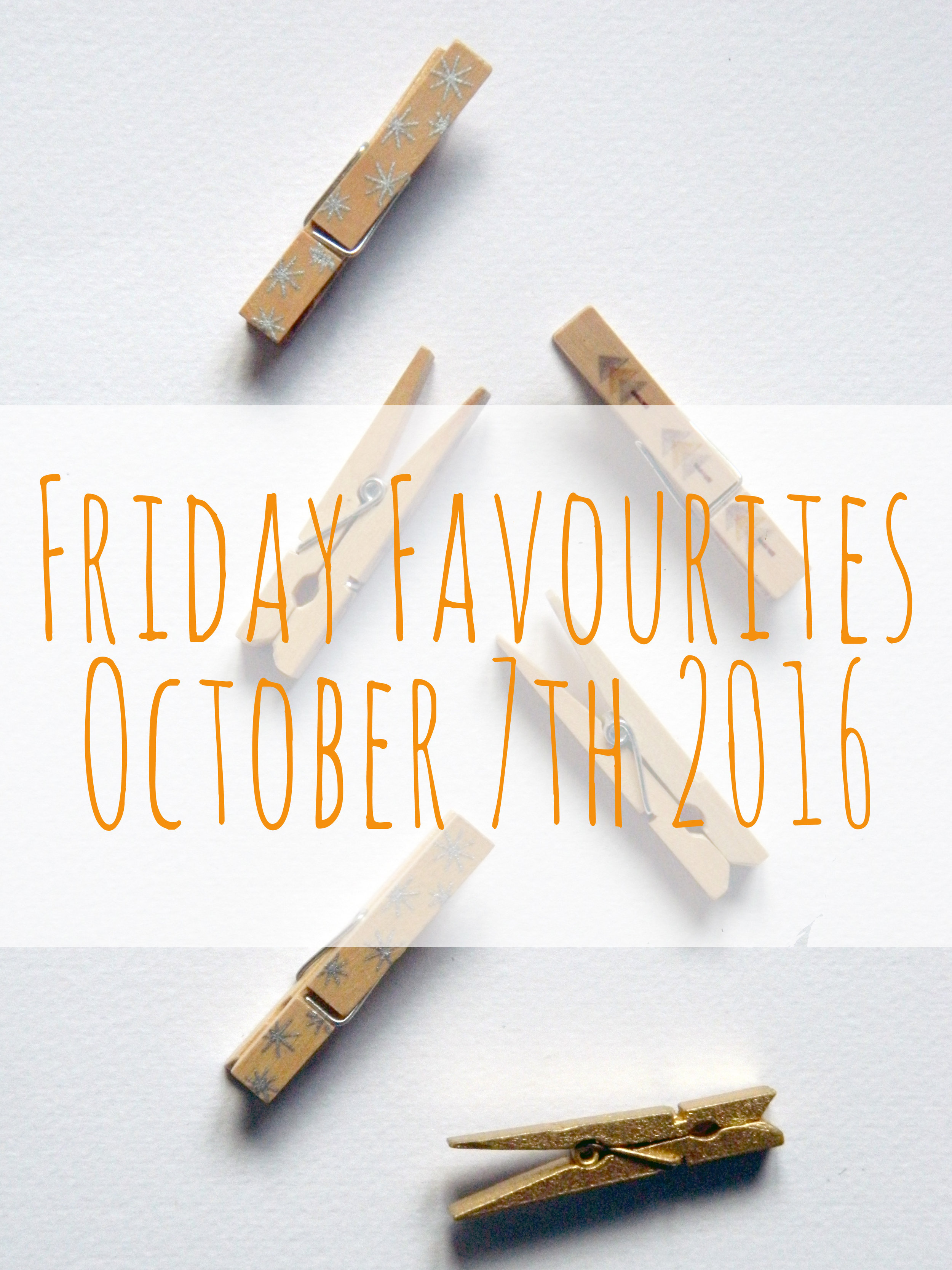 Friday Favourites 7th October 2016.