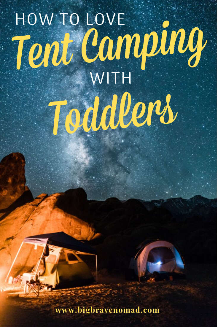 Tent Camping with Toddlers can be truly enjoyable. Whether this is your first time camping or you're a pro; brigning along toddlers can change everything. We've put together some ways that really help us slow down, get some sleep and enjoy the outdoors! #campingwithkids #bigbravenomad
