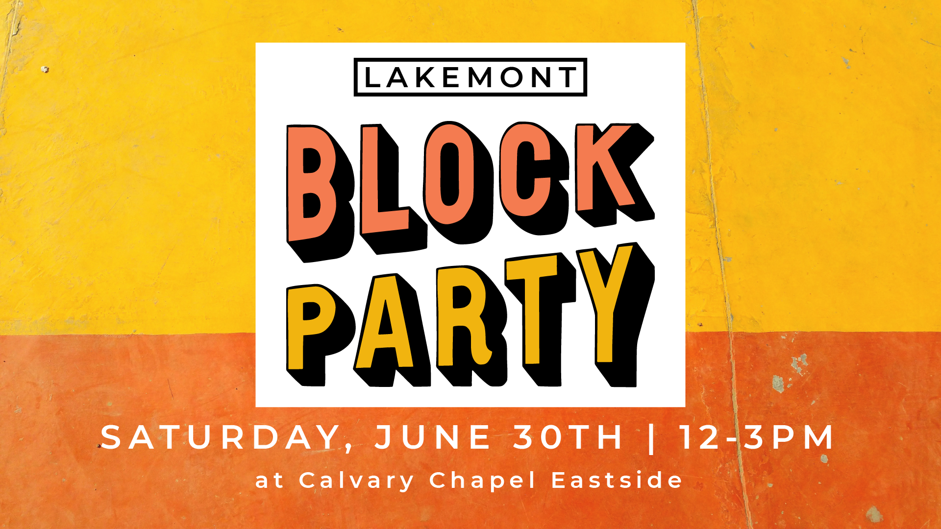 Lakemont Block Party on June 30th from 12-3pm at Calvary Chapel Eastside