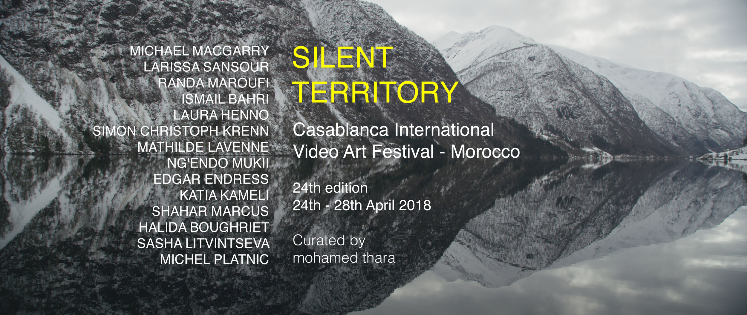 "Silent Territory  - International Selection Casablanca Video Art Festival, 2018, curated by Mohamed Thara.  Video art can be apprehended as a territory in constant redefinition. The international selection of the FIAV 2018 ""Silent Territories"" questions the boundary (the path that borders between two borders), the zone, the interval, the boundary, the route, the dam, the end, the point of separation and the lines demarcation between multicultural societies. The videos of the selection pose several questions: but what is a territory? Is it unlimited like the horizon? It appears however as a terminal not to cross here and now. Every territory is a frontier, it builds and deconstructs, between line of flight, crack, fracture, edge, it creates margin, fence, zone, ghetto. How to go from here to there? Between there and here? Between the outside and the inside? The danger is indeed in the heart of the crossing. It's about seeing, hearing, thinking, writing and reading ""between"" the edges or banks of this ""nowhere"" hardly habitable. How are the links between video art and territories woven and unfolded? This set of questions will be answered by the thirteen invited videographers for the international selection ""Silent Territories"", through a set of thirteen video works. As a place of conquest, this selection also questions the question of the transmission and passage from one place to another where video comes to the aid of the abandoned territories. A reflection on the status of video art as a recording of contradictory territories.  It is a selection of unifying works with a video art education system, which aims to raise awareness and initiate to reading and artistic practice, by crossing the different ways of ""making video To look at it and to state it. This is to promote the development of an artistic and cultural policy within the city of Casablanca, to create a common space for exchange around video art. The practice of videographers invited for this selection through their projects, testifies that the territory can be a neutral place, a ""non-place"", an in-between, with a specificity of being neither one nor the other neither this edge nor this edge. He walks between two edges, between two houses, between two domains that can never join. A person's space - no man's land - the ""same"" neutral of the boundary, that of any boundary, any surface, the active tracing of difference and opposition.  It will be in this international selection to create ""thresholds"", to develop interstices to explore conjunctions and disjunctions related to these issues of borders and territories, echoing the remarks of Paul Ardenne, Pascal Beausse and Laurent Goumarre in their common work Art as experience: ""Artists are today smugglers. By recycling images, real or fictional, what they propose, they are no longer works, nor even objects of art, but processes, propositions of situation to experiment in common. ""   Contemporary And  Magazine  C& /  26 avril 2018 :  Silent Territory : 24th Edition Casablanca International Video Art Festival Morocco :  https://www.contemporaryand.com/fr/exhibition/silent-territory-24th-edition-casablanca-international-video-art-festival-morocco/"