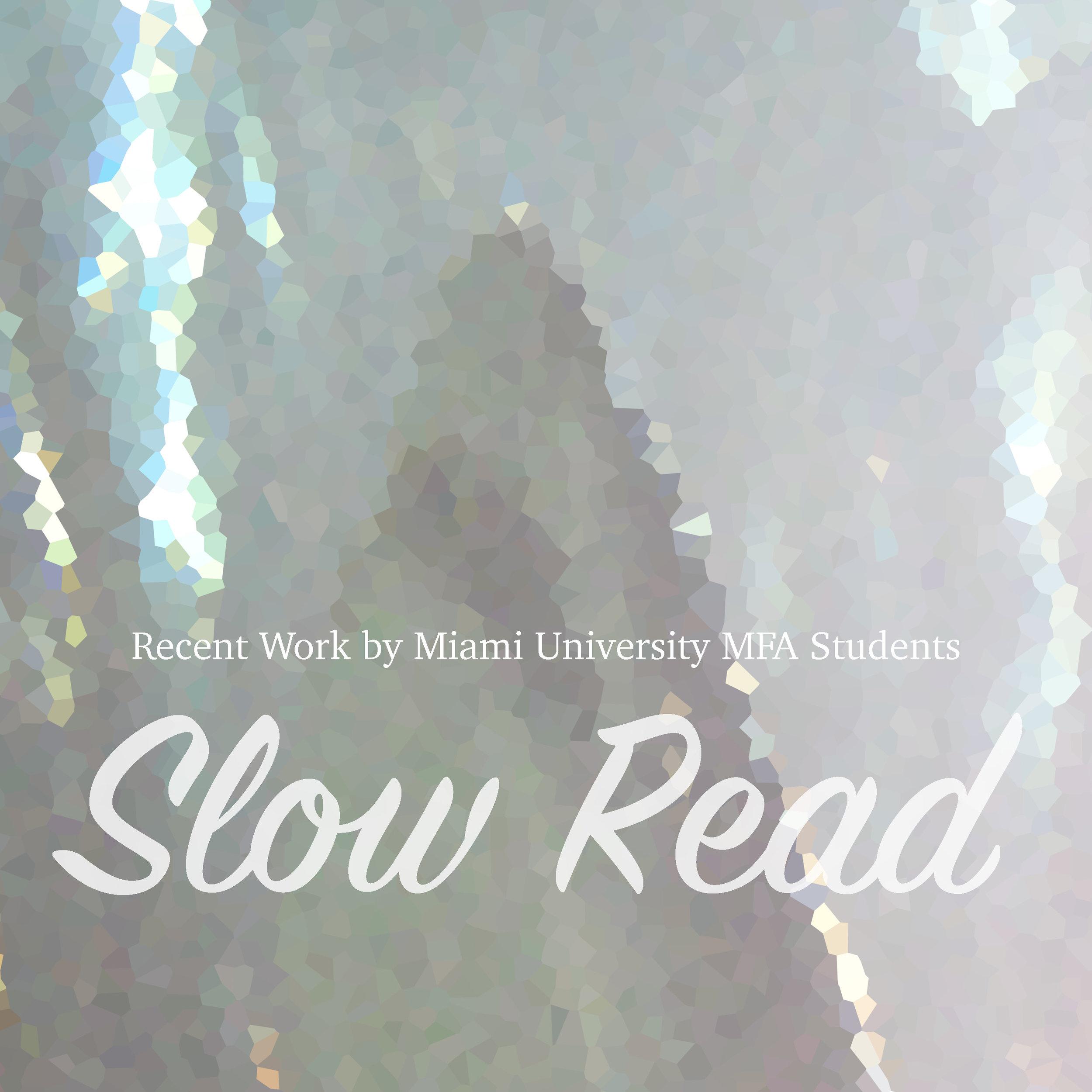 Slow Read  Recent Work by Miami University MFA Students  July 26, 2013 - September 2013  Venue 222  Cincinnati, Ohio 45202