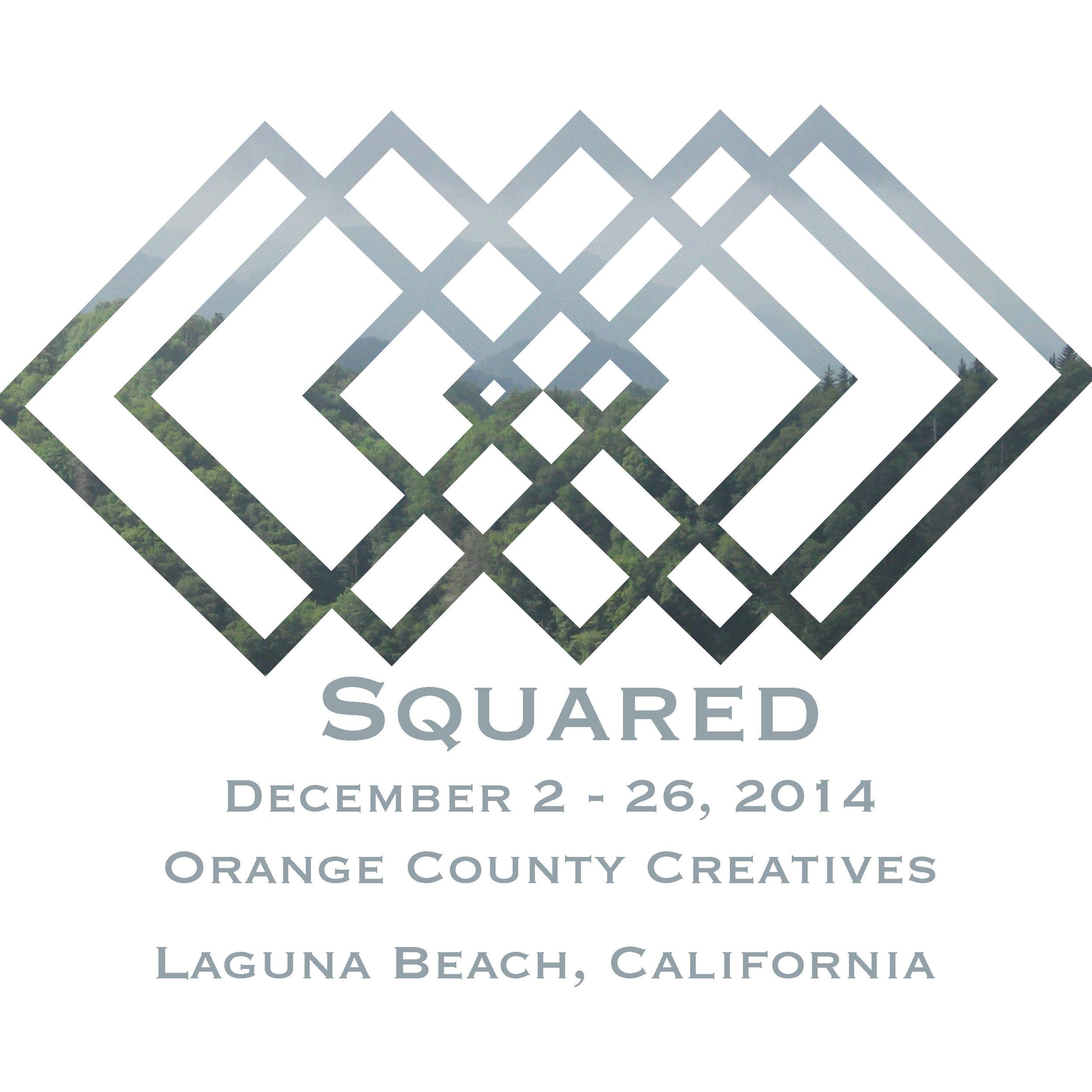 Squared  December 2 - 26, 2014  Orange County Creatives  Laguna Beach, California