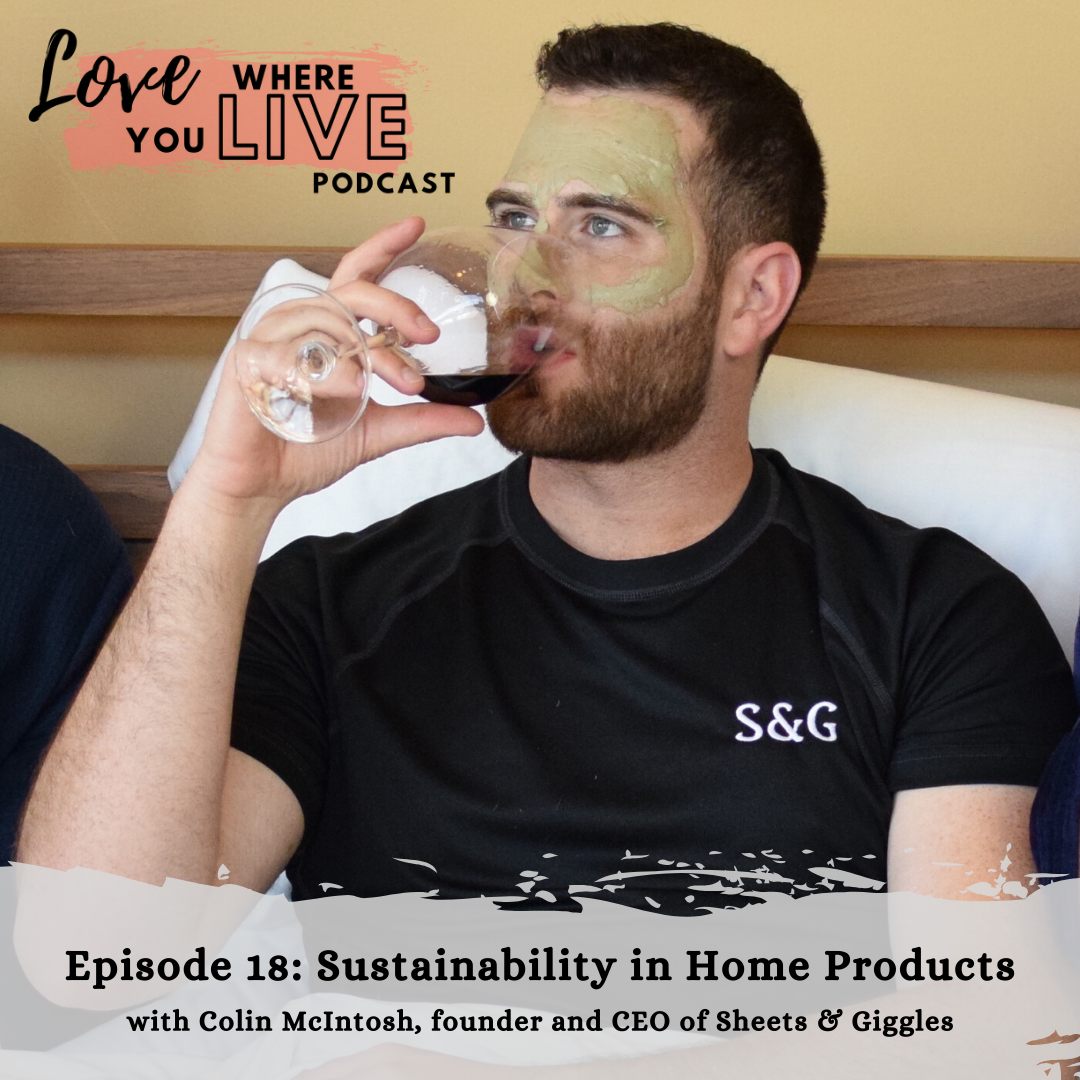 Sustainable home products. Colin McIntosh, founder and CEO of Sheets & Giggles. Love Where You Live Podcast