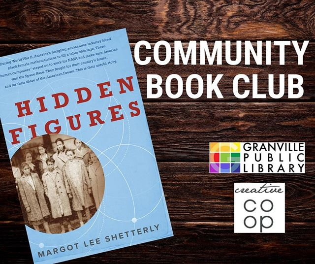We invite all community members, entrepreneurs and small business owners to our newly renamed, Community Book Club. Held at the Creative COOP every 4th Wednesday of the Month.  The next book we will be discussing is Hidden Figures by Margot Lee Shetterly. Hidden Figures is a book that has recently became film all about the true story of the black female mathematicians at NASA who helped with the achievements of the space race.  Pick up the book at the front desk of the Granville Public Library and join our fun group of book lovers.