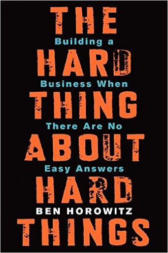 The Hard Things About Hard Things - Ben Horowitz