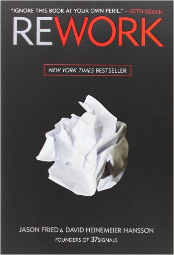 Rework - Jason Fried and David Heinemeier Hansson