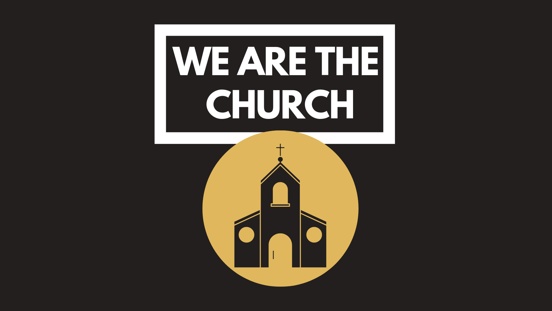 We Are The Church    Feb. 10th 2019
