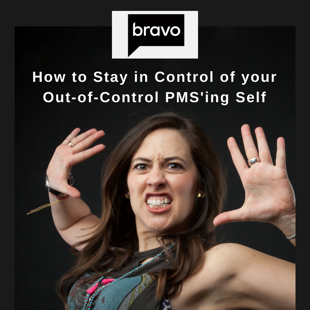How to Stay in Control of your Out-of-Control PMS'ing Self.png