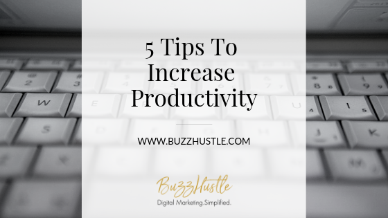 5 Tips to Increase Productivity - FEATURED Blog Image - BuzzHustle Digital Marketing