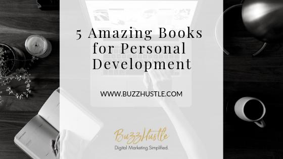 5 Amazing Books for Personal Development - FEATURED Blog Image - BuzzHustle Digital Marketing