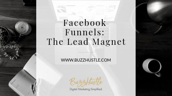 Facebook Funnels: The Lead Magnet - BuzzHustle Digital Marketing