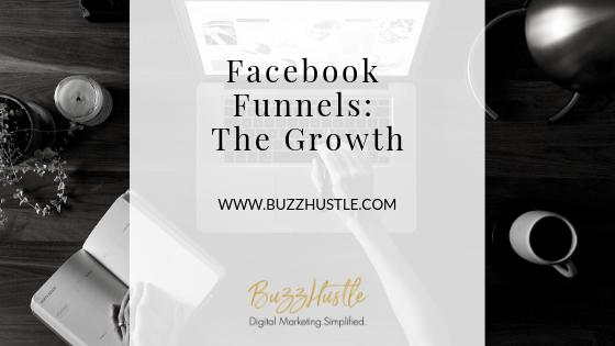 Facebook Funnels: The Growth - BuzzHustle Digital Marketing