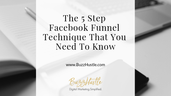 The 5 Step Facebook Funnel Technique That You Need To Know - BuzzHustle Digital Marketing