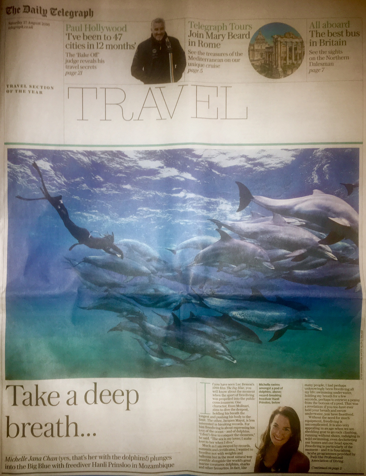 "The Telegraph UK  / My Big Blue Adventure                         by Michelle Jana Chan  August 26, 2016  ""In your own time, when you are ready,"" Hanli said. I took a big gulp, inverted my body and headed down, down, down. At the surface the sea was choppy, but underwater, as I focused on the swaying rope, it felt supremely still and quiet. Perhaps this is what it feels like for dolphins as they leap into the roar of the air, then splash back down into the silence of the sea.                      Read the whole article here on the  The Telegraph UK ."