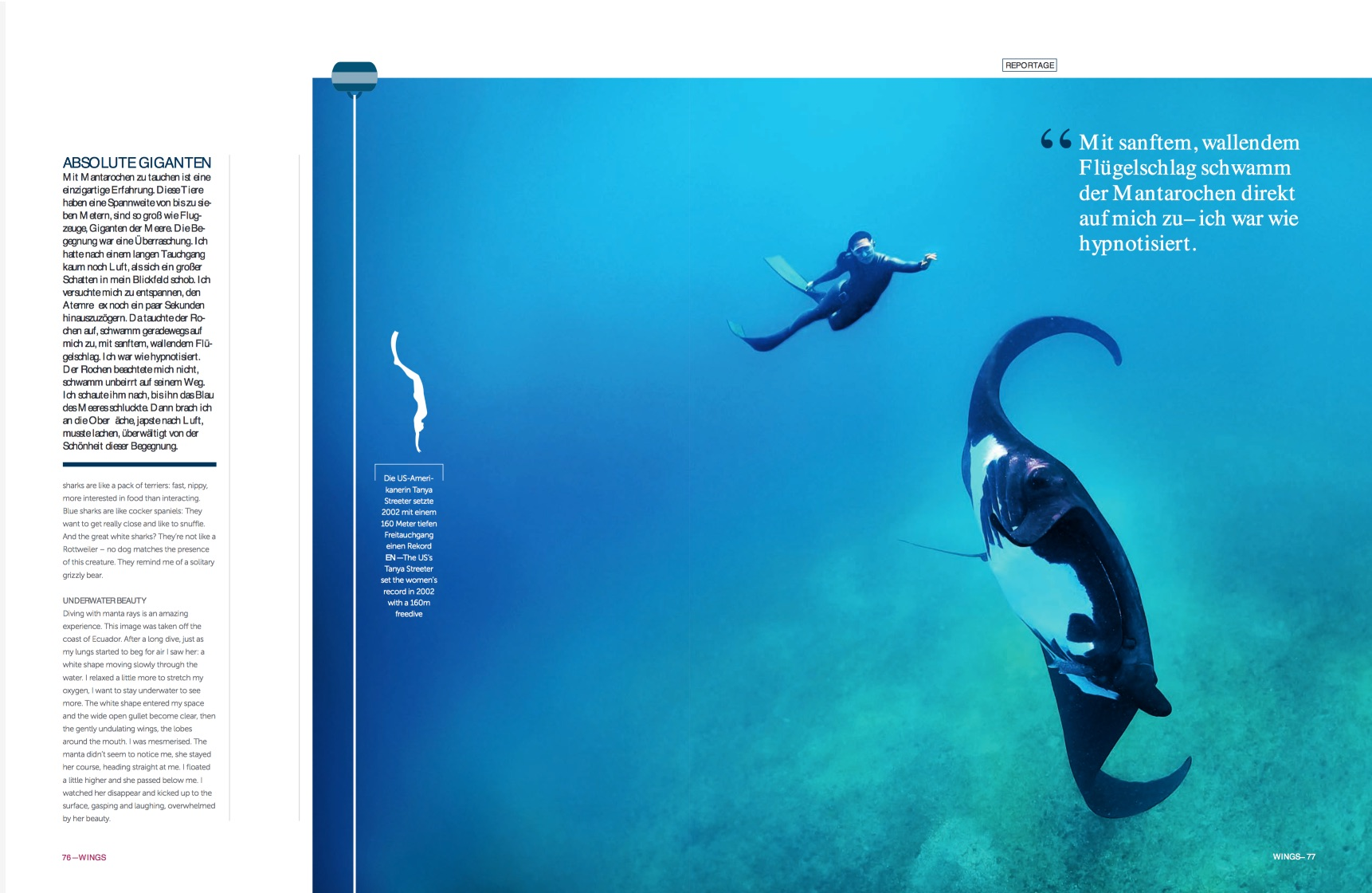 Eurowings Inflight Magazine  / Cover story                      by Reinhard Keck  July 2017  'It was at the freediving world championship in 2011. I'd trained so hard. I'd taken six weeks out of my other work and lived in Dahab, Egypt, just training in the Red Sea. At the event in Greece I suddenly felt I was in the wrong place. I said to myself: Why did I need to try to be better than all these other divers? I was hanging there on the rope, getting ready for my dive, just looking down thinking: I don't need to do this anymore. Now I am diving with the most beautiful animals and my mission is conserving them...'