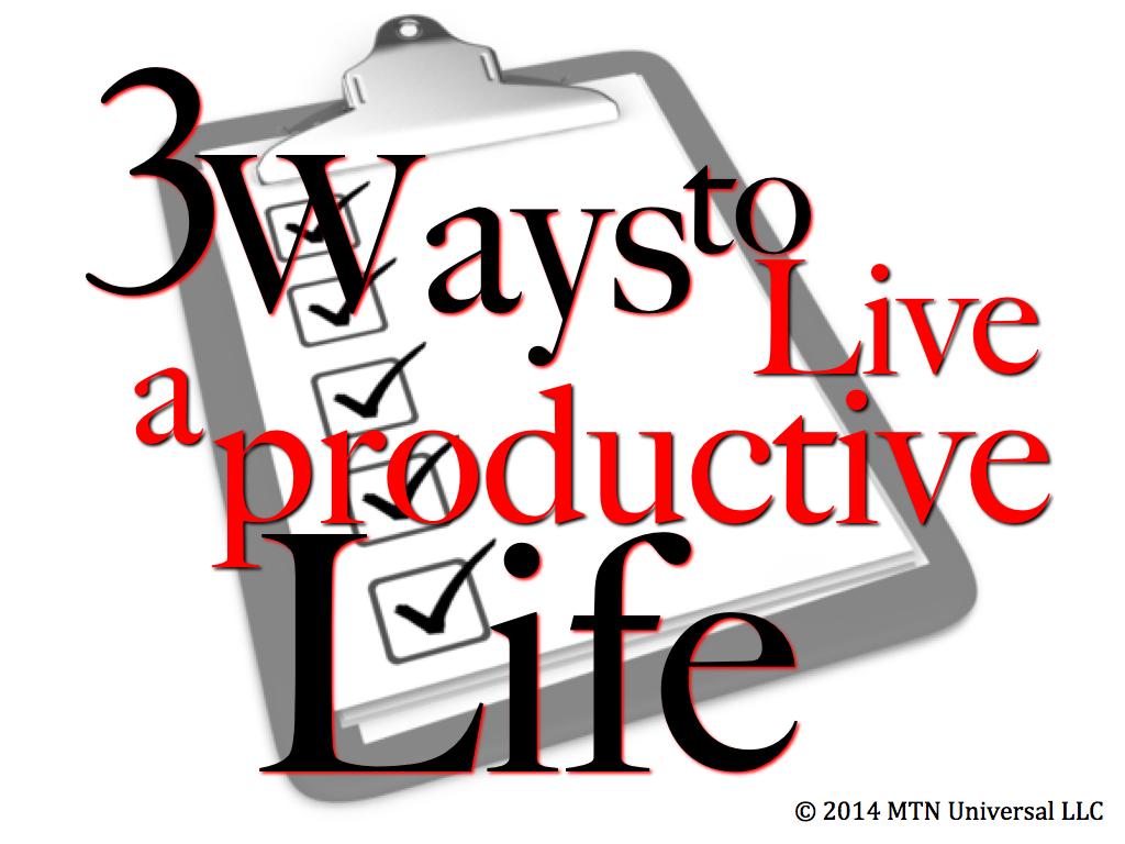 3-Ways-To-Live-A-Productive-Life.001.jpg