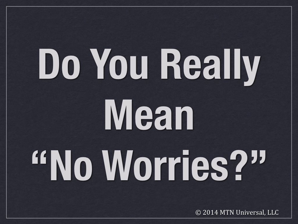 """Do-You-Really-Mean-""""No-Worries""""-.001.jpg"""
