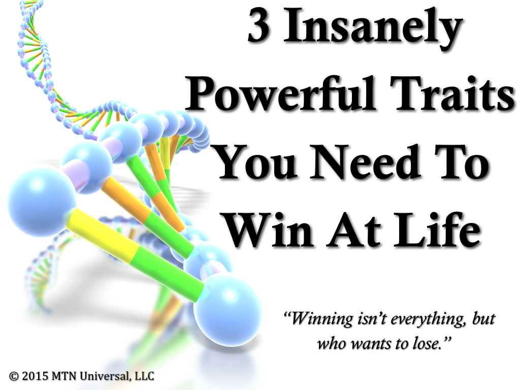 3-Insanely-Powerful-Traits-You-Need-To-Win-At-Life.001.jpg