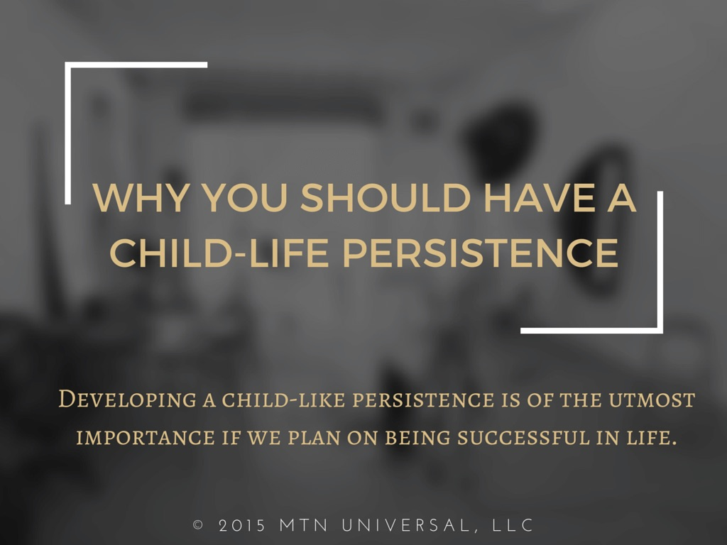 Why-You-Should-Have-A-Child-Like-Persistence.jpg
