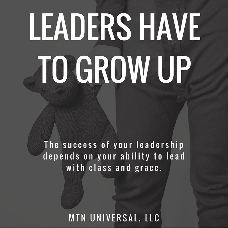 LEADERS-HAVE-TO-GROW-UP.jpg