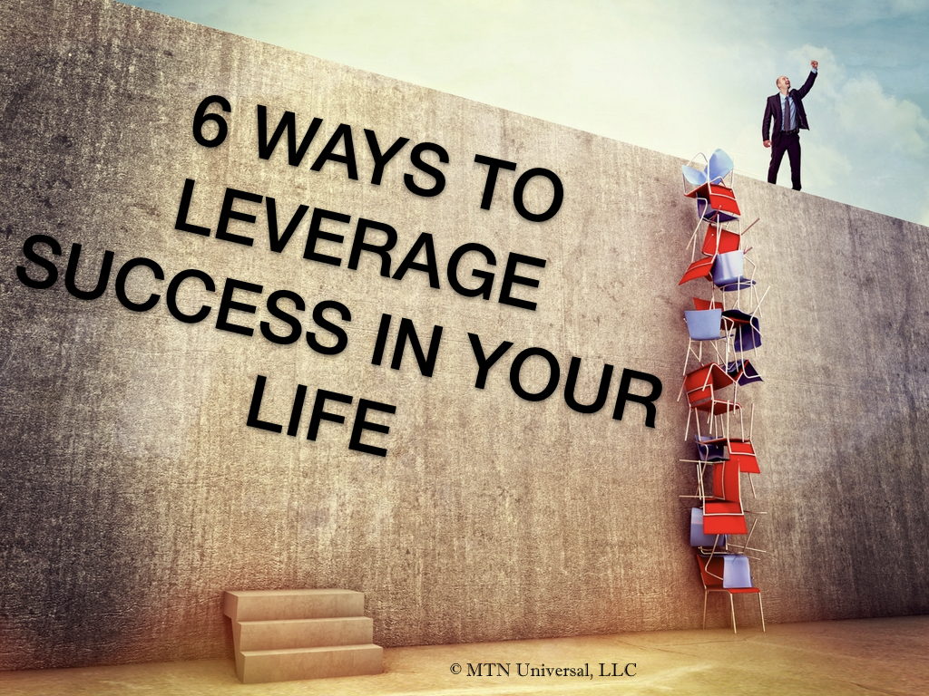 6 WAYS TO LEVERAGE SUCCESS IN YOUR LIFE.001.jpeg