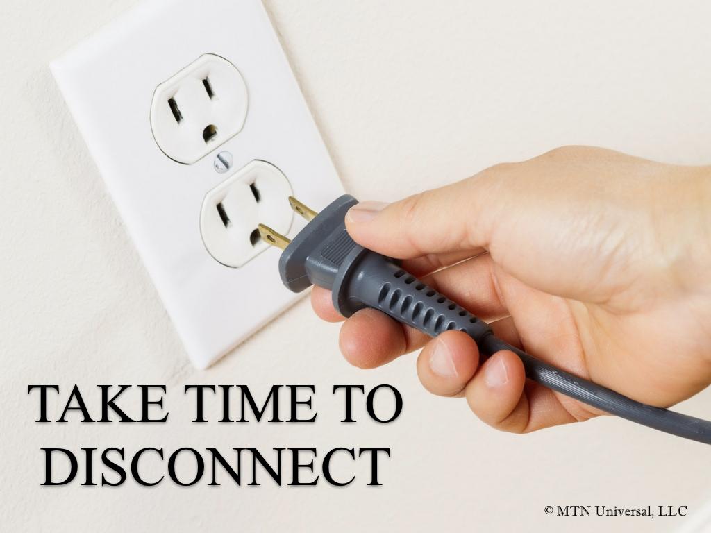 TAKE TIME TO DISCONNECT.001.jpeg
